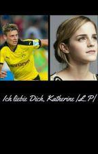 Ich liebie Dich, Katherine  Ł.P  by _Pani_Piszczek_