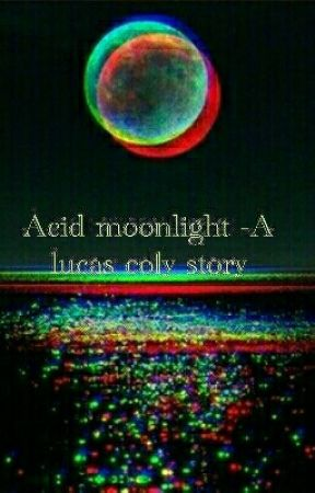 Acid Moonlight -A lucas coly story by melanin1shawty