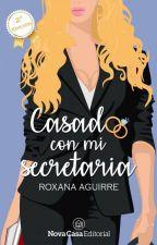 Casado con mi secretaria © ¡DISPONIBLE SOLO LOS PRIMEROS 7 CAPÍTULOS! by R1Aguirre