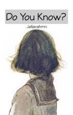 Do You Know? by Jeliarahmn