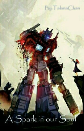 A Spark In Our Soul [Optimus Prime X Reader] - Seca - Wattpad
