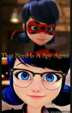 That Nerd Is A Spy Agent by MarinetteFan_17