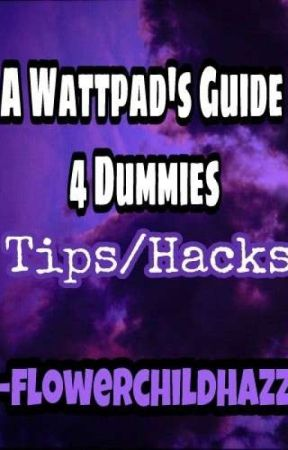 A Wattpad's Guide 4 dummies by flowerchildhazz