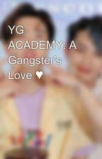 YG ACADEMY: A Gangster's Love ♥ by ParkSeoMai23