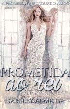 Prometida ao Rei by Isabelly_Almeida