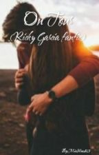 On Tour ( Ricky Garcia fanfic ) by MissRead23