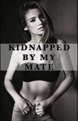 Kidnapped By My Mate by LOVESTORIES1812