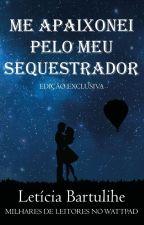 Me Apaixonei Pelo Meu Sequestrador. by Leticia_Bartulihe