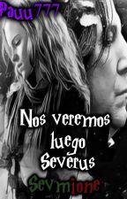 Nos veremos luego Severus/FINALIZADA/- Sevmione by PauMaVe
