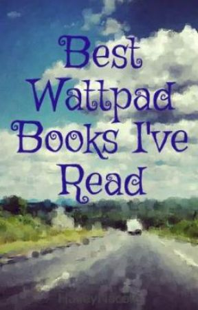 Best Wattpad Books I've Read by HaileyNacole