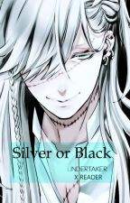 Silver or Black [Undertaker x Reader] by AoRain