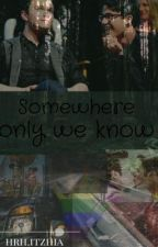Somewhere only we know. by loxnely