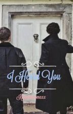 I Heard You (A Sherlock Fanfiction) by Kingdomcomexx