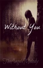 Without You by TheAngelsMelody
