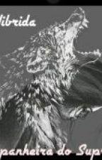A Hibrida - Companheira Do Supremo by kelvinmiiler
