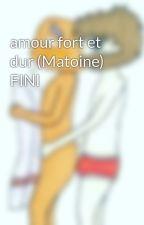 amour fort et dur (Matoine) FINI by zoubi2023