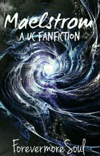 Maelstrom (a UC fanfiction) by ForevermoreSoul