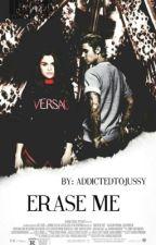 Erase Me  by addictedtojussy