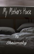 My Mother's house by sheismoky