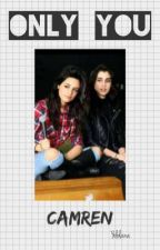 Only you -Camren by Yololarina21