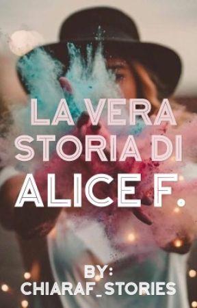 La vera storia di Alice F. by ChiaraF_stories