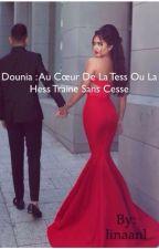 Dounia: Au cœur de la Tess ou la Hess traîne sans cesse by laaa213