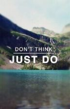 Don't think, just do by clemssstyles