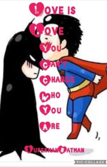 Love Is Love, You Can't Change Who You Are (supermanxbatman