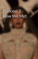 Princess 2 - How We Met by Brokebey