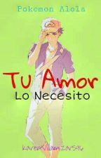 Tu Amor, Lo Necesito [ Red x Lector ] Pokemon Alola (Pausada) by KarenVillamizar596