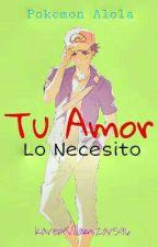 Tu Amor, Lo Necesito [ Red x Lector ] Pokemon Alola (Cancelada) by KarenVillamizar596
