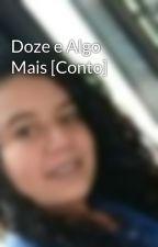 Doze e Algo Mais [Conto] by LuFarias