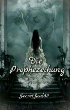 Die Prophezeihung by SecretSoul82