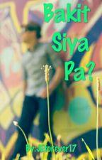 Bakit Siya Pa? by JEforever17