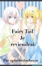 Fairy Tail; Je reviendrai[EN PAUSE] by Ophelie_Duchesne