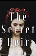 ✯The Secret Heir✯  by Live-For-The-Moment