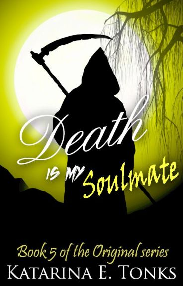 Death Is My Soul Mate (Book 5) *ON HOLD*
