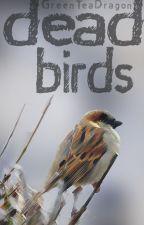 Dead Birds by Greenteadragon