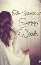 The Ghost of Summer Woods by jenna_dotsonn