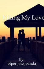 Killing My Love? by piper_the_panda