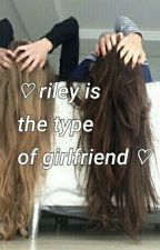 riley is the type of girlfriend ღ rilaya  by strawnger