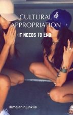 Cultural Appropriation : It Needs To End! by melaninjunkiie