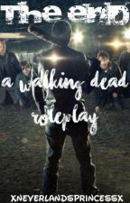 The End: A Walking Dead Roleplay by -fairest