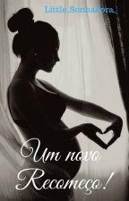 Um Novo Recomeço ( SEGUNDO LIVRO ) by Little_Sonhadora_