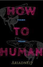 How to Human by heyheyitsariadne