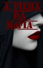 A filha da mafia by HannahMelissaBuossi