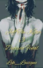 Jeff the killer 3 - Decisão final  by Leh_Lavigne