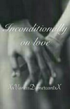 Inconditionally in love|Tome 1 by XxVanessDomercantxX