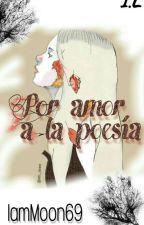 Por amor a la poesía  by IamMoon69