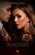 Vingança em Ascenção  by SamiraSan